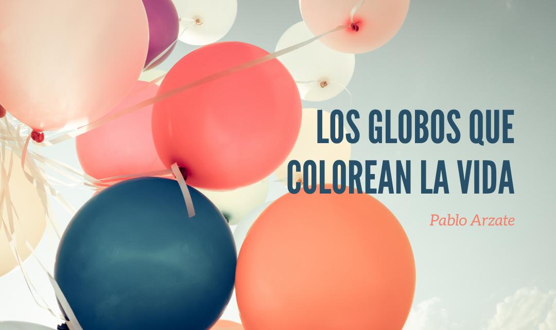 Los globos que colorean la vida