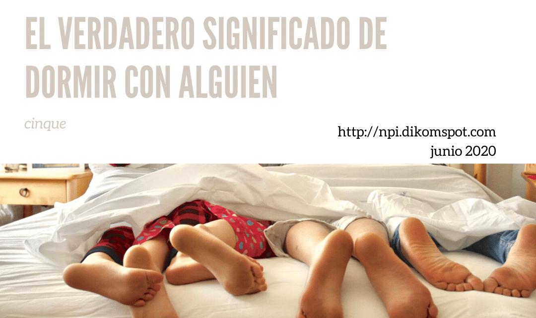EL VERDADERO SIGNIFICADO DE DORMIR CON ALGUIEN